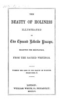 The Beauty of Holiness Illustrated by Two Thousand Reflective Passages, Selected for Meditation, from the Sacred Writings