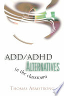 """""""ADD/ADHD Alternatives in the Classroom"""" by Thomas Armstrong"""