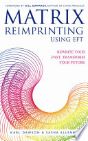"""Matrix Reimprinting using EFT: Rewrite Your Past, Transform Your Future"" by Karl Dawson"