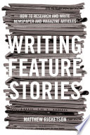 Writing Feature Stories  : How to research and write newspaper and magazine articles