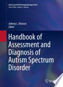 """Handbook of Assessment and Diagnosis of Autism Spectrum Disorder"" by Johnny L. Matson"