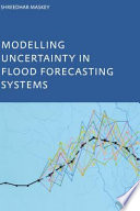 Modelling Uncertainty in Flood Forecasting Systems