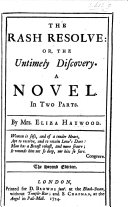 The Rash Resolve; Or, the Untimely Discovery. A Novel ... Second Edition
