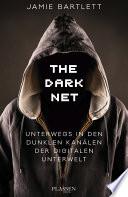 The Dark Net  : Unterwegs in den dunklen Kanälen der digitalen Unterwelt