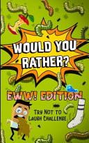 Would You Rather    EWW  Edition