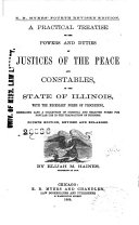 A Practical Treatise on the Powers and Duties of Justices of the Peace and Constables  in the State of Illinois