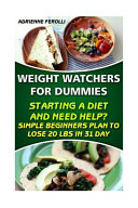 Weight Watchers for Dummies  Starting a Diet and Need Help  Simple Beginners Plan to Lose 20 Pounds in 31 Days