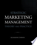 """Strategic Marketing Management: Theory and Practice"" by Alexander Chernev"