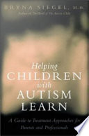 """Helping Children with Autism Learn: Treatment Approaches for Parents and Professionals"" by Bryna Siegel"