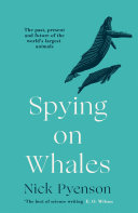 Spying on Whales: The Past, Present and Future of the World's Largest Animals