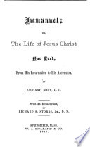 Immanuel; Or, The Life of Jesus Christ, Our Lord, from His Incarnation to His Ascension