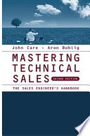 """""""Mastering Technical Sales: The Sales Engineer's Handbook"""" by John Care, Aron Bohlig"""