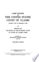 Cases Decided in the United States Court of Claims     with Report of Decisions of the Supreme Court in Court of Claims Cases Book