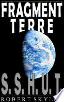 Fragment Terre - 001 - S.S.H.U.T. (French Edition)