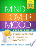 """Mind Over Mood, Second Edition: Change How You Feel by Changing the Way You Think"" by Dennis Greenberger, Christine A. Padesky, Aaron T. Beck"