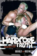 """The Hardcore Truth: The Bob Holly Story"" by Bob Holly, Ross Williams"