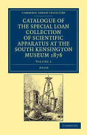 Catalogue of the Special Loan Collection of Scientific Apparatus at the South Kensington Museum 1876