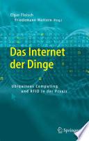 Das Internet der Dinge  : Ubiquitous Computing und RFID in der Praxis: Visionen, Technologien, Anwendungen, Handlungsanleitungen