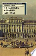 The Habsburg Monarchy  1490 1848 Book