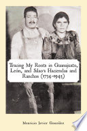 Tracing My Roots in Guanajuato  Le  n  and Silao   S Haciendas and Ranchos  1734   1945
