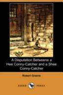 A Disputation Betweene A Hee Conny Catcher And A Shee Conny Catcher Dodo Press  Book PDF