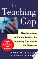 """""""The Teaching Gap: Best Ideas from the World's Teachers for Improving Education in the Classroom"""" by James W. Stigler, James Hiebert"""