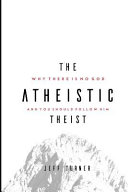 The Atheistic Theist