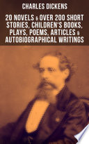 Charles Dickens 20 Novels Over 200 Short Stories Children S Books Plays Poems Articles Autobiographical Writings