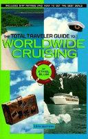 The Total Traveler Guide to Worldwide Cruising