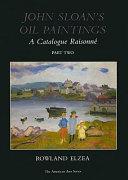 John Sloan's Oil Paintings: A Catalogue Raisonné