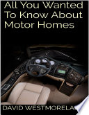 All You Wanted to Know About Motor Homes