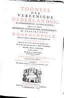 Tooneel der Vereenigde Nederlanden, en onderhorige landschappen, geopent in een algemeen historisch, genealogisch, geographisch, en staatkundig woordenboek,