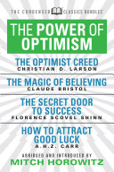 The Power of Optimism  Condensed Classics   The Optimist Creed  The Magic of Believing  The Secret Door to Success  How to Attract Good Luck