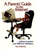 A Parent s Guide to the Internet   and how to Protect Your Children in Cyberspace