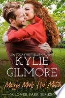 Maggie Meets Her Match  An Opposites Attract Romantic Comedy  Clover Park  Book 12
