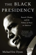 The Black Presidency: Barack Obama and the Politics of Race ...