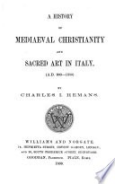A History of Mediaeval Christianity and Sacred Art in Italy  A D  900 1350 Book PDF