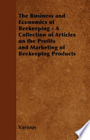 The Business and Economics of Beekeeping - A Collection of Articles on the Profits and Marketing of Beekeeping Products