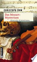 Das Mozart-Mysterium  : Historischer Kriminalroman