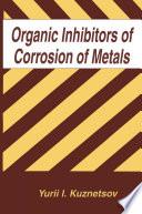 Organic Inhibitors of Corrosion of Metals