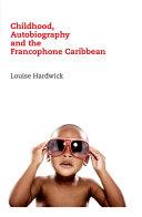 Childhood, Autobiography and the Francophone Caribbean Pdf/ePub eBook
