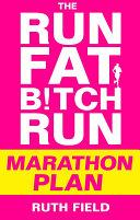 The Run Fat Bitch Run Marathon Plan