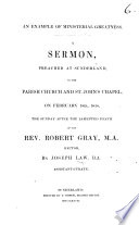 An Example of ministerial greatness  A sermon preached     the Sunday after the lamented death of the Rev  R  Gray  etc