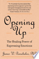 """Opening Up: The Healing Power of Expressing Emotions"" by James W. Pennebaker"