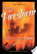Into the Firestorm: A Novel of San Francisco, 1906