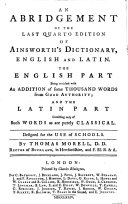 An abridgement of the last quarto edition of Ainsworth's dictionary, English and Latin ... By Thomas Morell