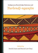 Indigenous Knowledge Systems and Yurlendj nganjin
