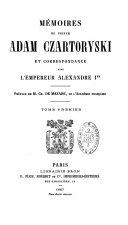 Mémoires du prince Adam Czartoryski et correspondance avec l'empereur Alexandre Ier