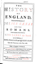 The History of England, from the First Entrance of Julius Caesar and the Romans, to the Conclusion of the Reign of King James the Second, and the Establishment of King William and Queen Mary Upon the Throne, in the Year 1688