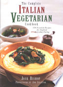 """The Complete Italian Vegetarian Cookbook: 350 Essential Recipes for Inspired Everyday Eating"" by Jack Bishop, Ann Stratton"